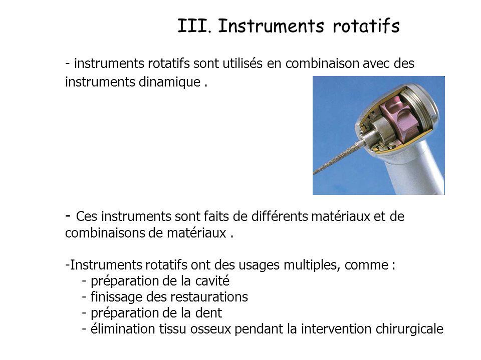 III. Instruments rotatifs - instruments rotatifs sont utilisés en combinaison avec des instruments dinamique. - Ces instruments sont faits de différen