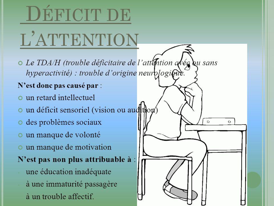 D ÉFINITION : D ÉFICIT DE L ATTENTION Le TDA/H (trouble déficitaire de lattention avec ou sans hyperactivité) : trouble dorigine neurologique. Nest do
