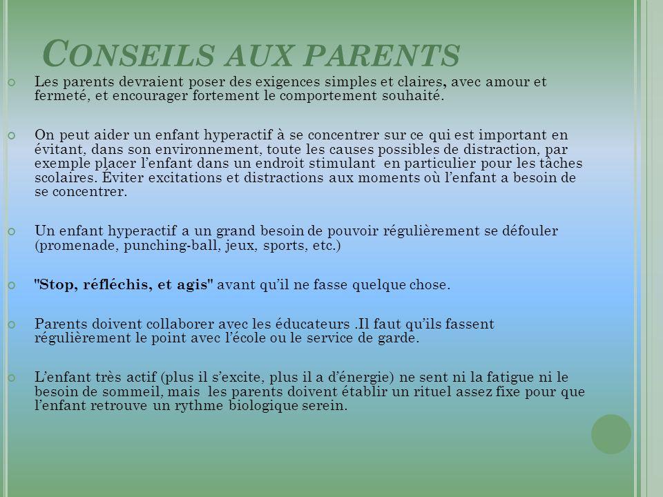 C ONSEILS AUX PARENTS Les parents devraient poser des exigences simples et claires, avec amour et fermeté, et encourager fortement le comportement sou