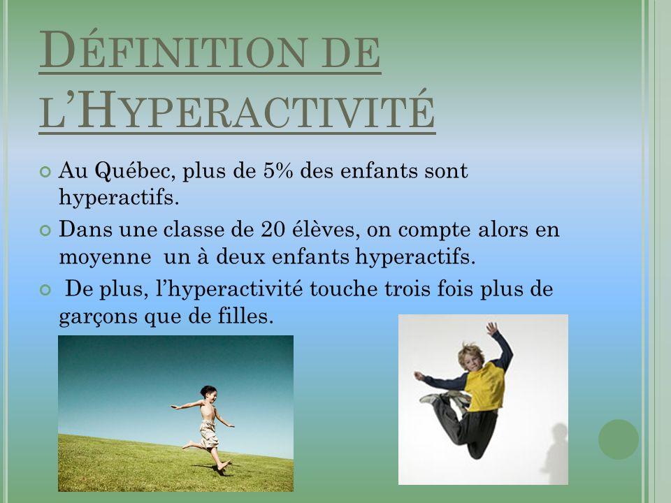 D ÉFINITION DE L H YPERACTIVITÉ Au Québec, plus de 5% des enfants sont hyperactifs. Dans une classe de 20 élèves, on compte alors en moyenne un à deux
