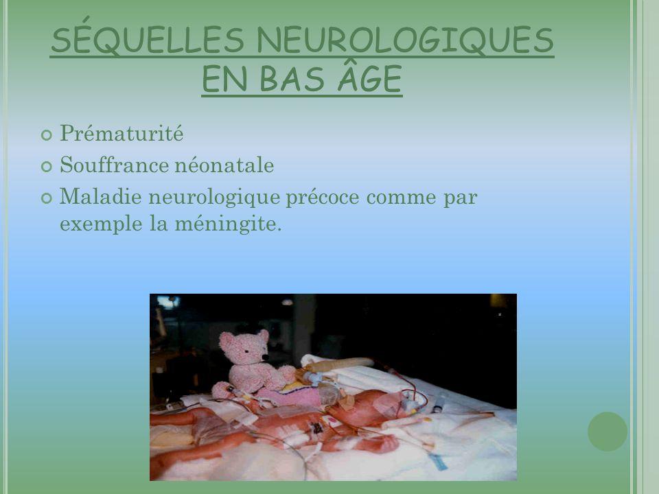 SÉQUELLES NEUROLOGIQUES EN BAS ÂGE Prématurité Souffrance néonatale Maladie neurologique précoce comme par exemple la méningite.