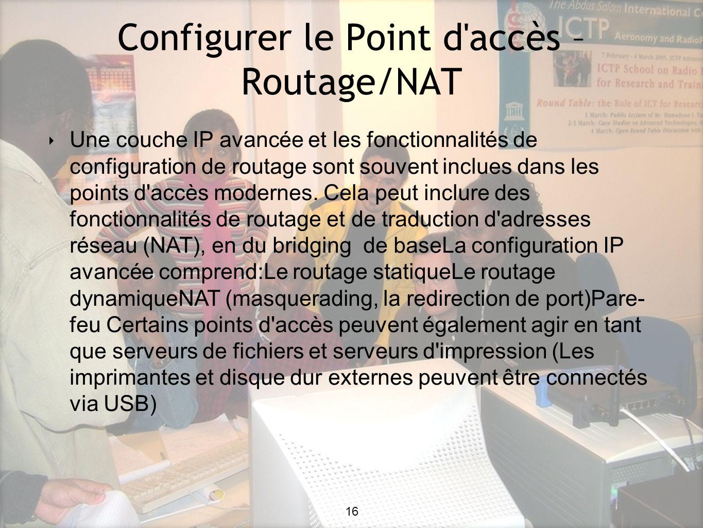 16 Configurer le Point d accès – Routage/NAT 16 Une couche IP avancée et les fonctionnalités de configuration de routage sont souvent inclues dans les points d accès modernes.