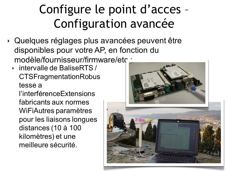 17 Configure le point dacces – Configuration avancée Quelques réglages plus avancées peuvent être disponibles pour votre AP, en fonction du modèle/fou