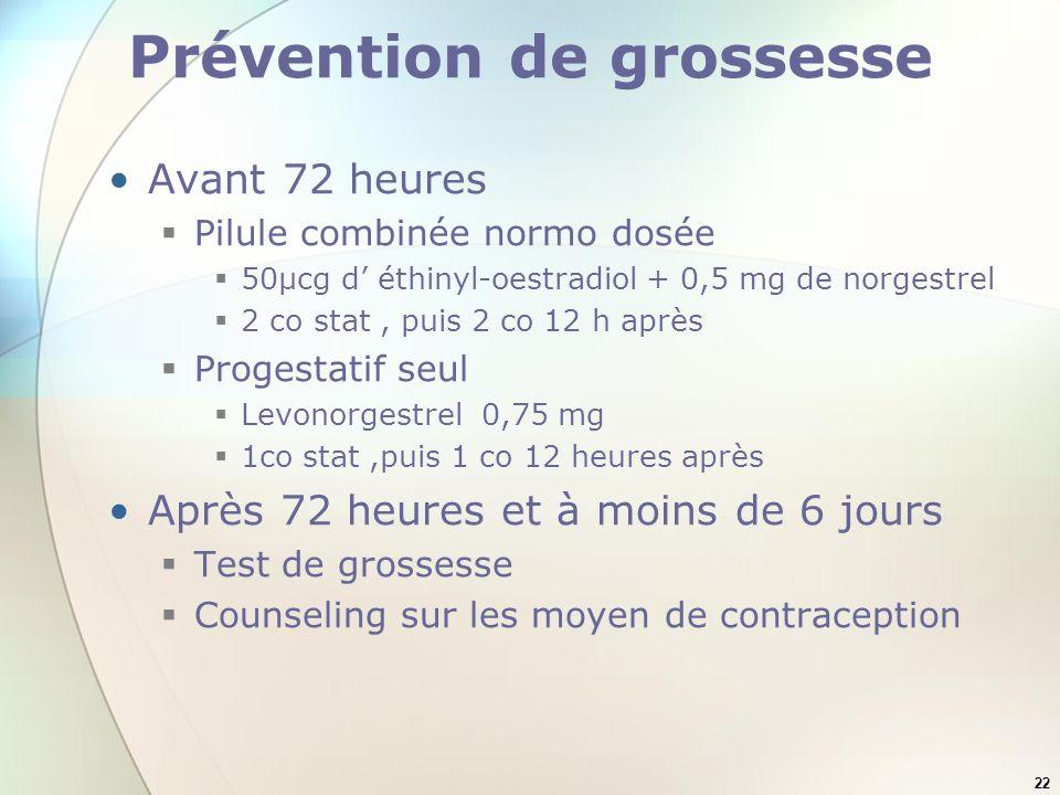 22 Prévention de grossesse Avant 72 heures Pilule combinée normo dosée 50µcg d éthinyl-oestradiol + 0,5 mg de norgestrel 2 co stat, puis 2 co 12 h apr