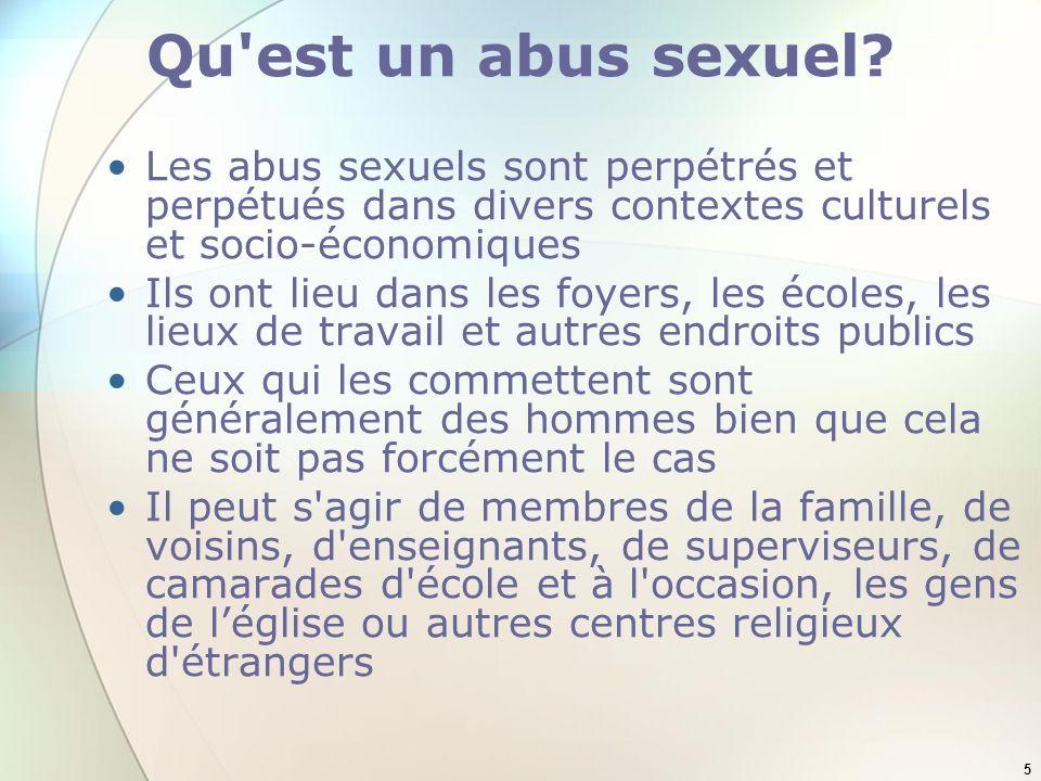 5 Qu'est un abus sexuel? Les abus sexuels sont perpétrés et perpétués dans divers contextes culturels et socio-économiques Ils ont lieu dans les foyer