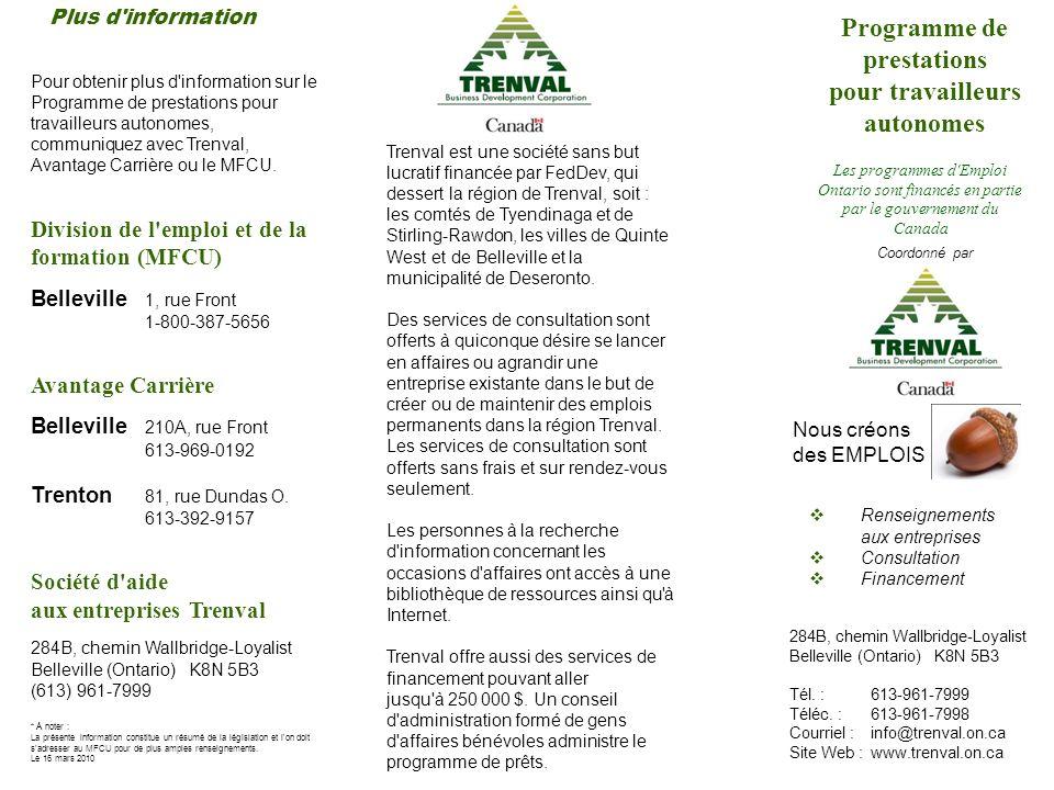 Pour obtenir plus d information sur le Programme de prestations pour travailleurs autonomes, communiquez avec Trenval, Avantage Carrière ou le MFCU.