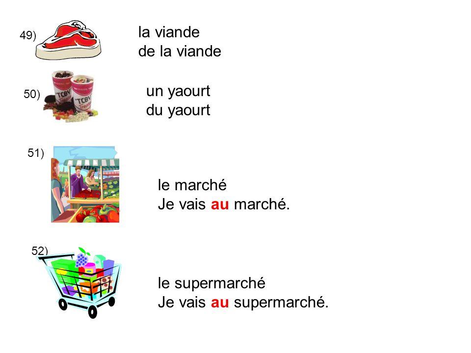 49) 50) 51) 52) la viande de la viande un yaourt du yaourt le marché Je vais au marché. le supermarché Je vais au supermarché.