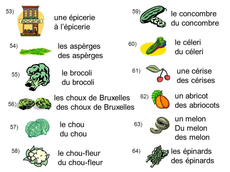 53) 54) épicerie une épicerie à lépicerie 55) 56) 57) 58) les aspèrges des aspèrges le brocoli du brocoli les choux de Bruxelles des choux de Bruxelle