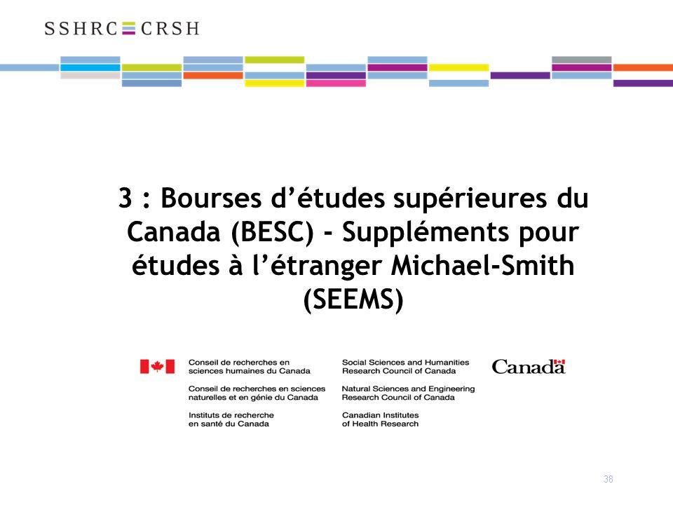 38 3 : Bourses détudes supérieures du Canada (BESC) - Suppléments pour études à létranger Michael-Smith (SEEMS)