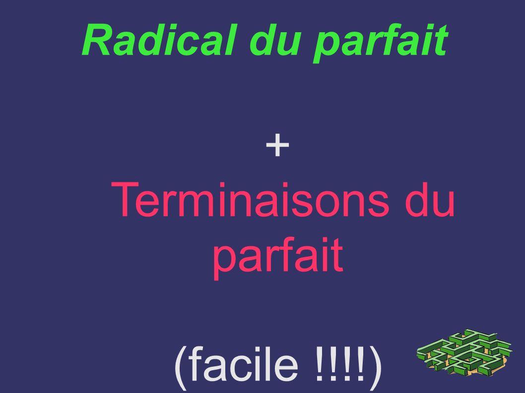 Radical du parfait + Terminaisons du parfait (facile !!!!)