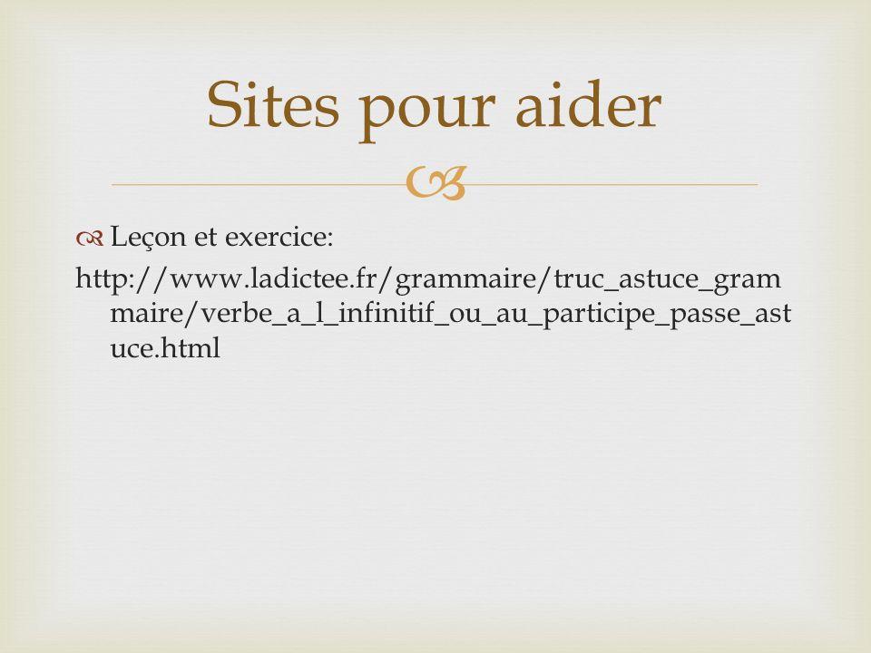 Leçon et exercice: http://www.ladictee.fr/grammaire/truc_astuce_gram maire/verbe_a_l_infinitif_ou_au_participe_passe_ast uce.html Sites pour aider