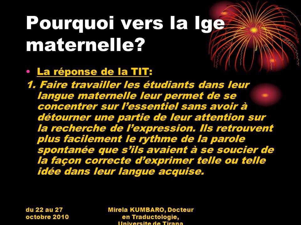 du 22 au 27 octobre 2010 Mirela KUMBARO, Docteur en Traductologie, Universite de Tirana Pourquoi vers la lge maternelle? La réponse de la TIT: 1. Fair