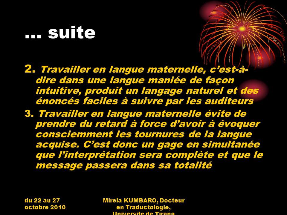 du 22 au 27 octobre 2010 Mirela KUMBARO, Docteur en Traductologie, Universite de Tirana … suite 2. Travailler en langue maternelle, cest-à- dire dans