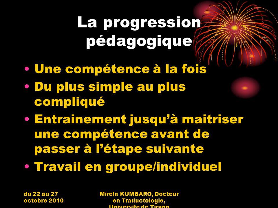 du 22 au 27 octobre 2010 Mirela KUMBARO, Docteur en Traductologie, Universite de Tirana La progression pédagogique Une compétence à la fois Du plus si