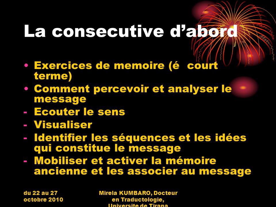 du 22 au 27 octobre 2010 Mirela KUMBARO, Docteur en Traductologie, Universite de Tirana La consecutive dabord Exercices de memoire (é court terme) Com