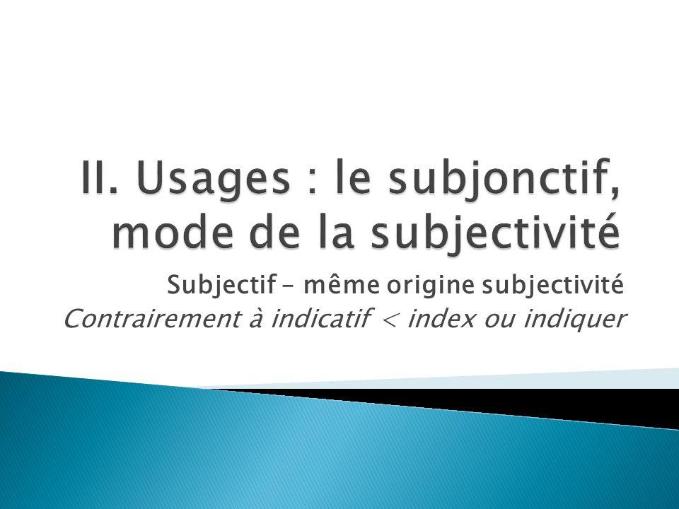 Subjectif – même origine subjectivité Contrairement à indicatif < index ou indiquer