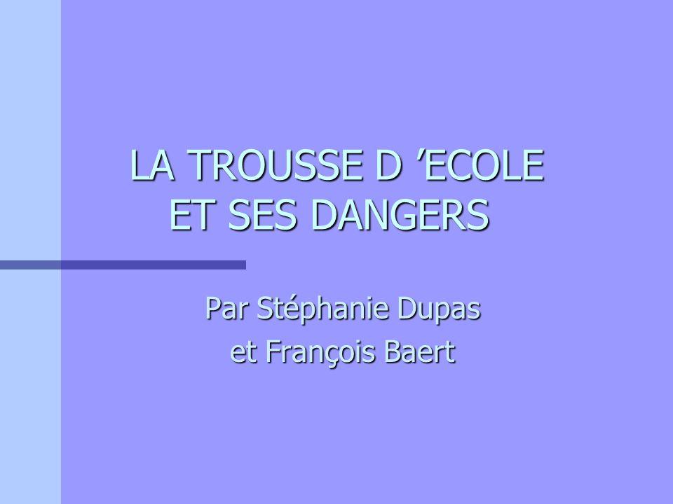 LA TROUSSE D ECOLE ET SES DANGERS Par Stéphanie Dupas et François Baert