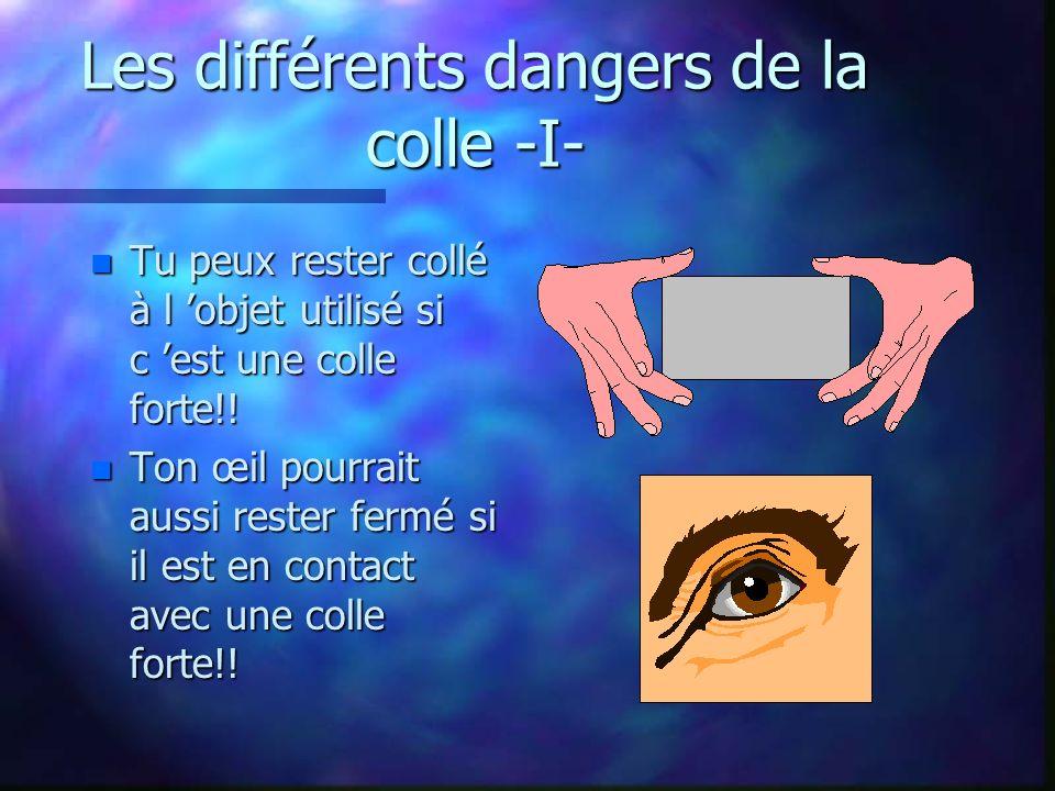 Les différents dangers de la colle -I- n Tu peux rester collé à l objet utilisé si c est une colle forte!.