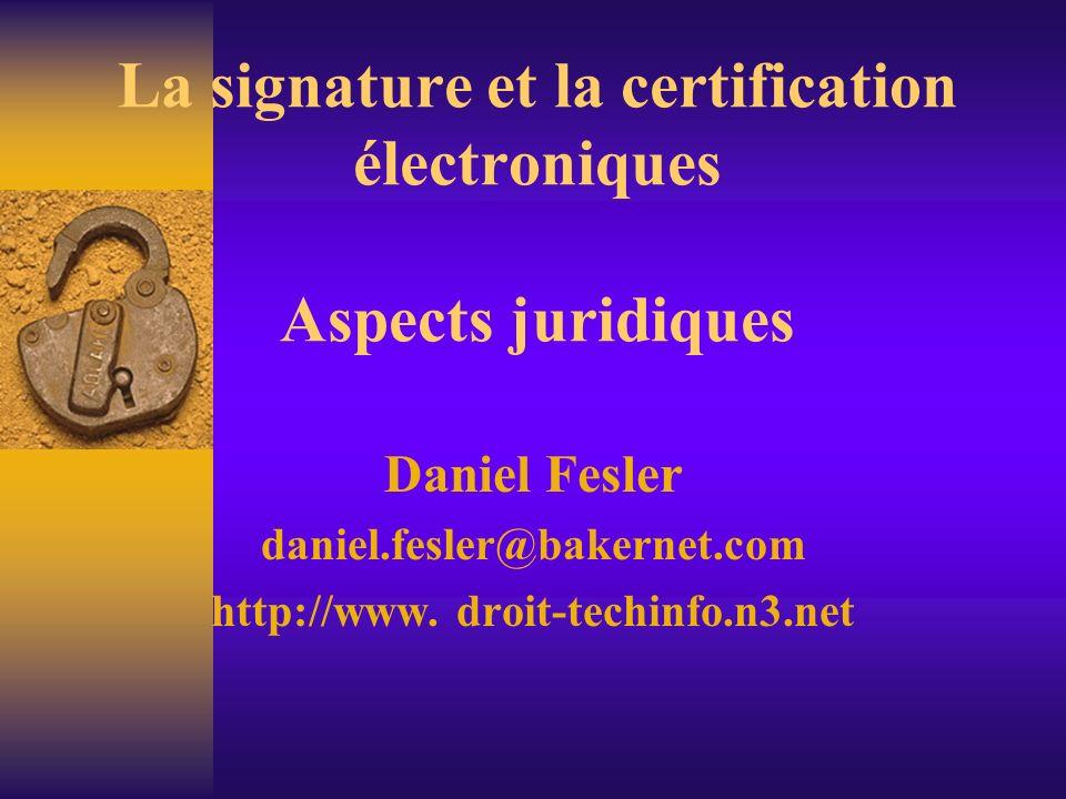 La signature et la certification électroniques Aspects juridiques Daniel Fesler daniel.fesler@bakernet.com http://www.