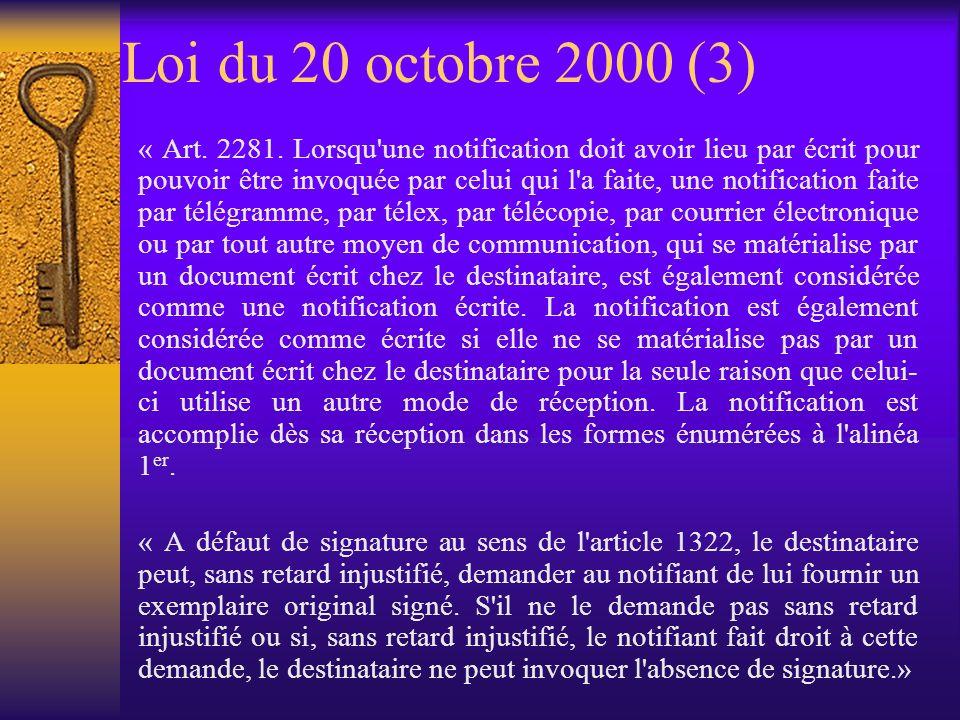 Une signature électronique est donc : un ensemble de données pouvant être imputée à une personne déterminée établissant le maintien de lintégrité de lacte La définition proposée est : technologiquement neutre auto-suffisante dynamique Loi du 20 octobre 2000 (2)