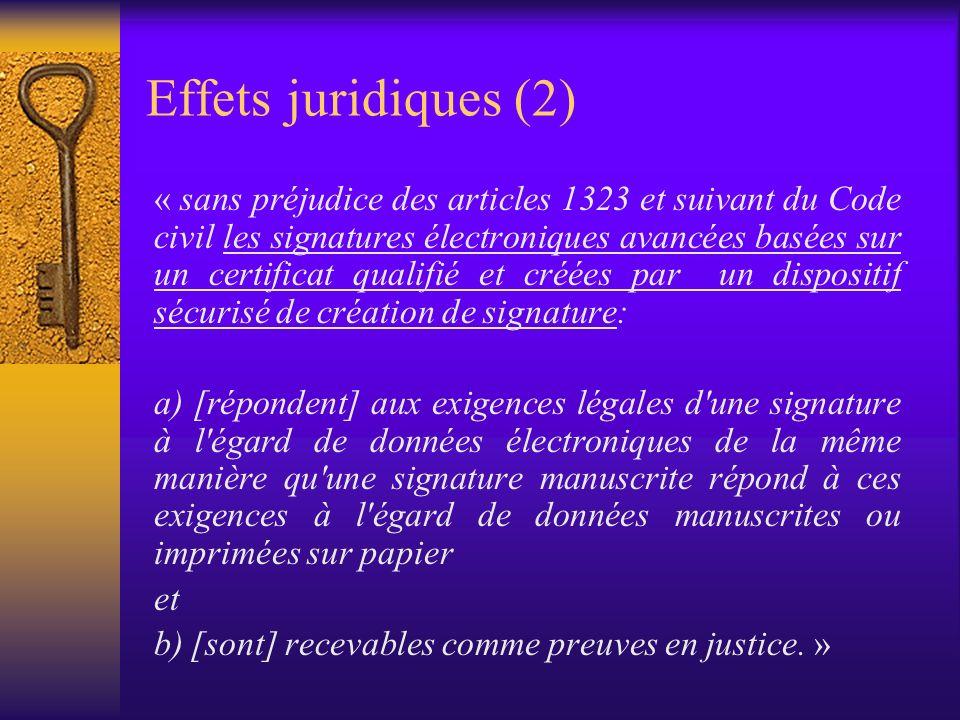 Effets juridiques (1) « [lefficacité juridique et la recevabilité comme preuve en justice ne sont pas refusées] à une signature électronique au seul m