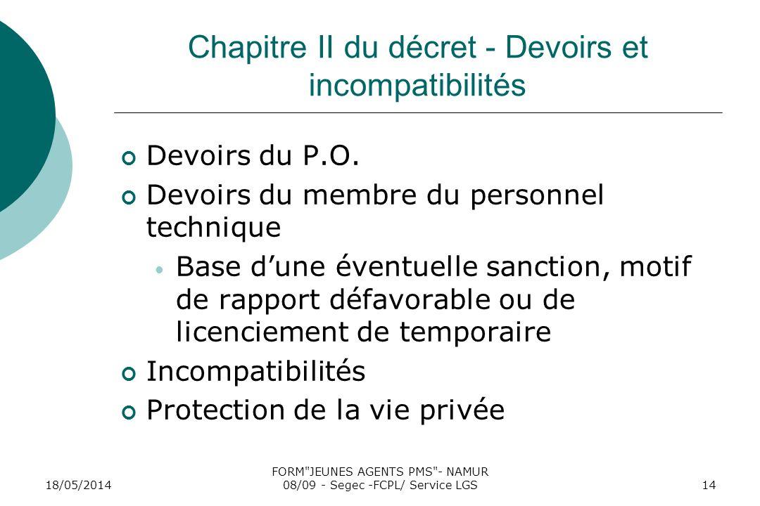 18/05/2014 FORM JEUNES AGENTS PMS - NAMUR 08/09 - Segec -FCPL/ Service LGS14 Chapitre II du décret - Devoirs et incompatibilités Devoirs du P.O.
