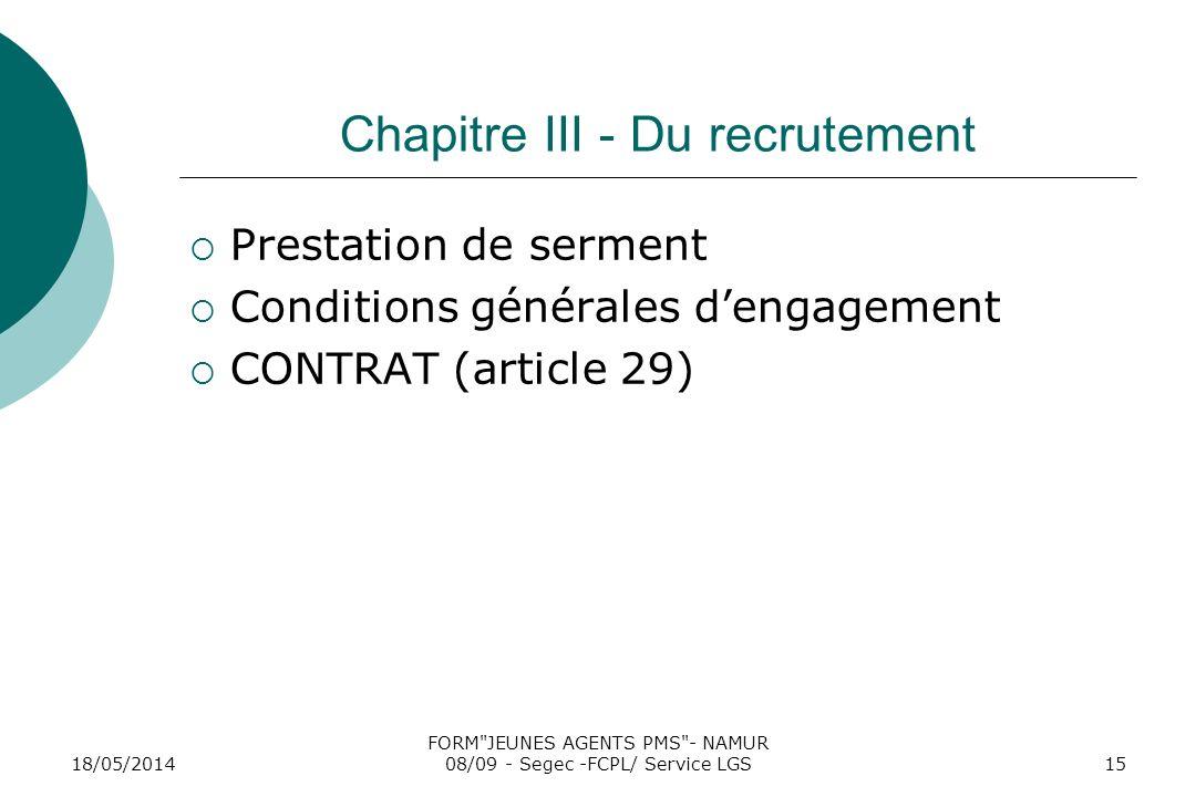 18/05/2014 FORM JEUNES AGENTS PMS - NAMUR 08/09 - Segec -FCPL/ Service LGS15 Chapitre III - Du recrutement Prestation de serment Conditions générales dengagement CONTRAT (article 29)