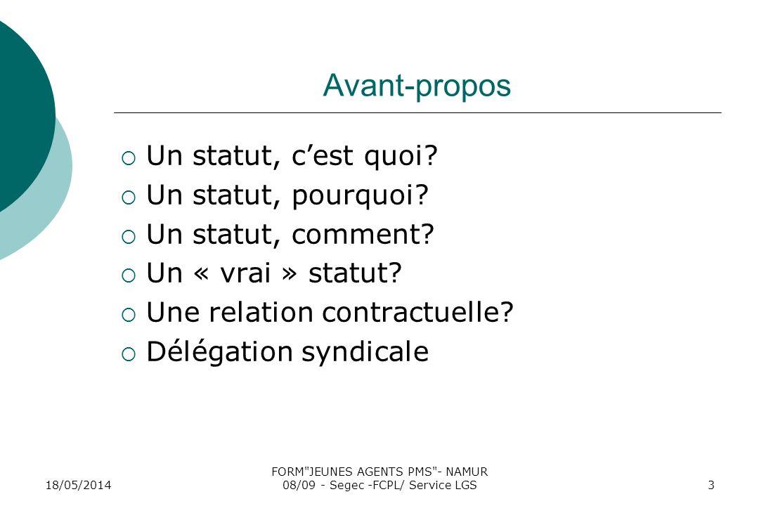 18/05/2014 FORM JEUNES AGENTS PMS - NAMUR 08/09 - Segec -FCPL/ Service LGS3 Avant-propos Un statut, cest quoi.