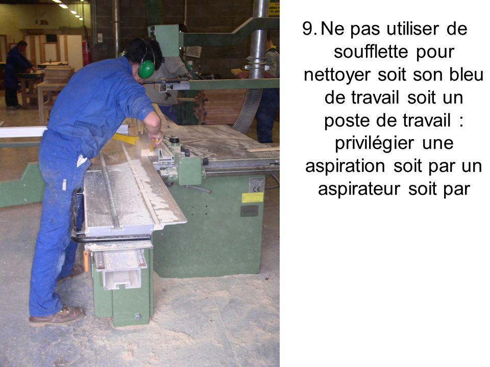 9.Ne pas utiliser de soufflette pour nettoyer soit son bleu de travail soit un poste de travail : privilégier une aspiration soit par un aspirateur soit par