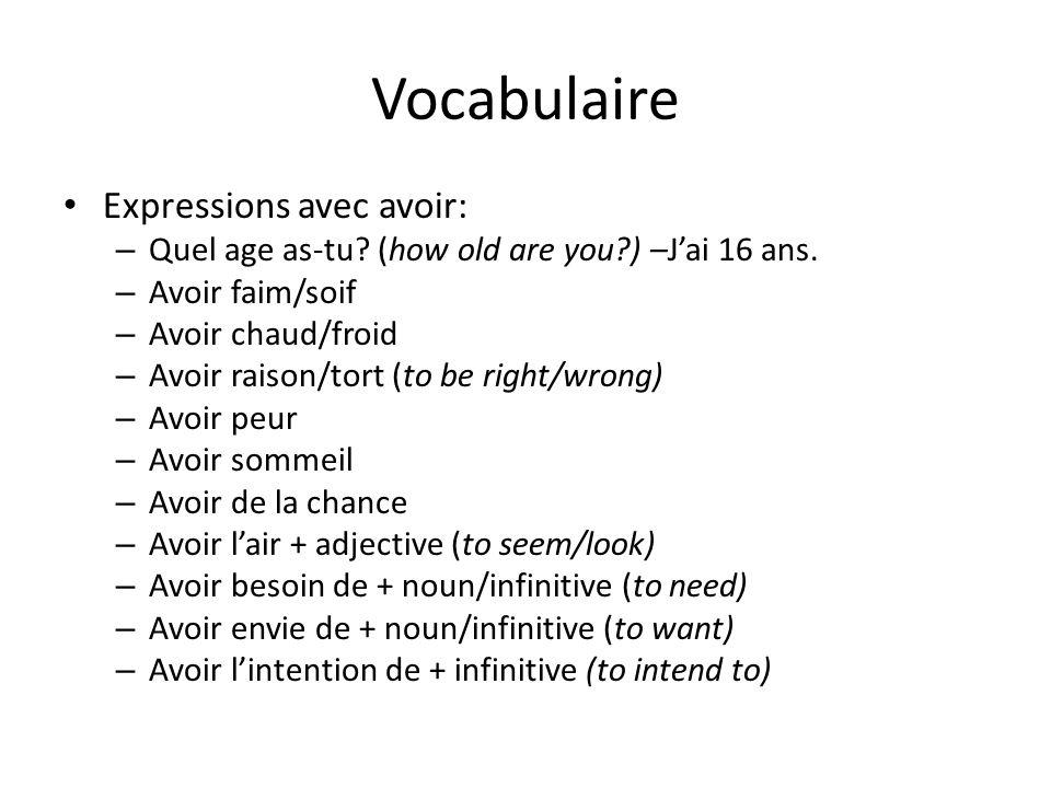 Vocabulaire Expressions avec avoir: – Quel age as-tu.