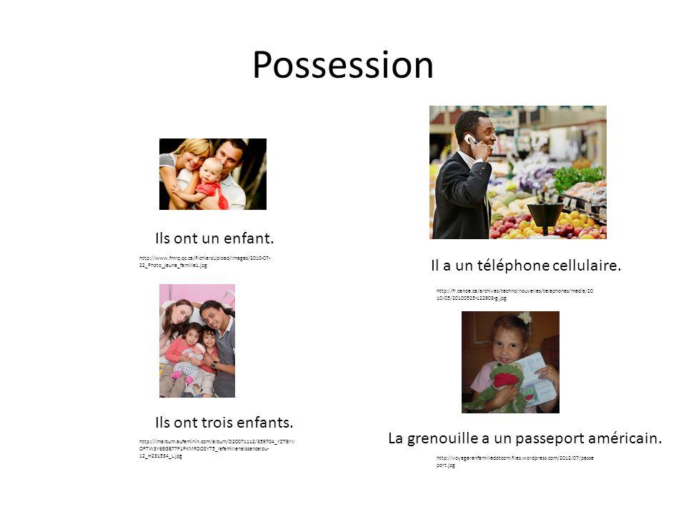 Possession Ils ont un enfant. Ils ont trois enfants. http://www.fmrq.qc.ca/FichiersUpload/Images/2010-07- 22_Photo_jeune_famille1.jpg Il a un téléphon