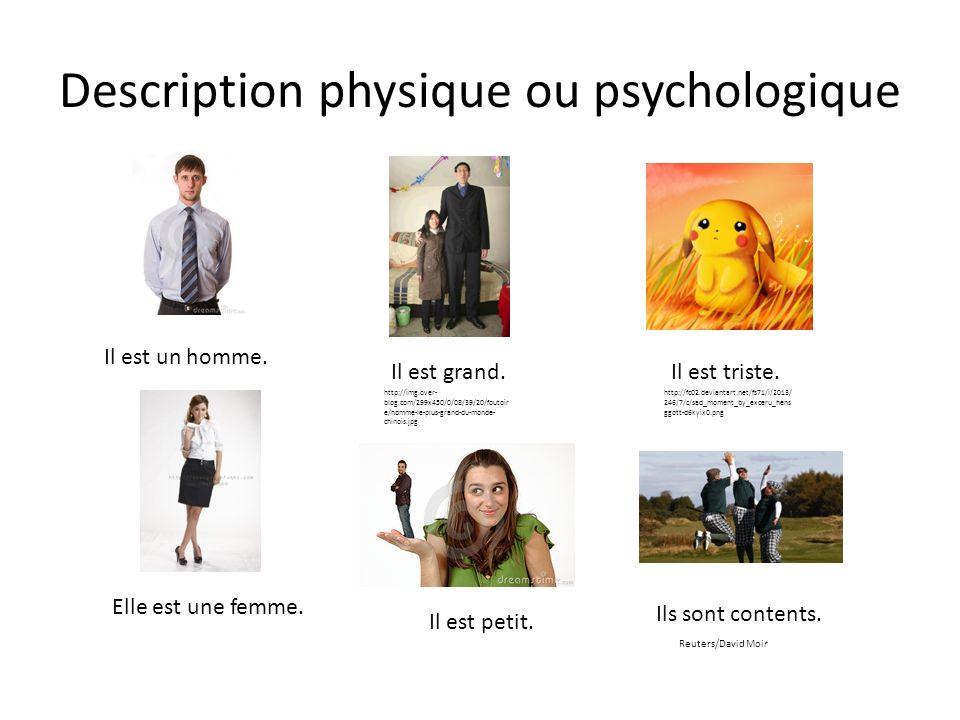 Description physique ou psychologique Il est un homme. Elle est une femme. Il est grand. Il est petit. http://img.over- blog.com/299x450/0/08/39/20/fo