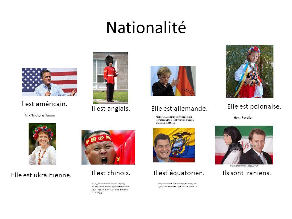 Nationalité Il est américain. Elle est ukrainienne. Il est équatorien. AFP/Nicholas Kamm Elle est polonaise. Ils sont iraniens. Elle est allemande. ht