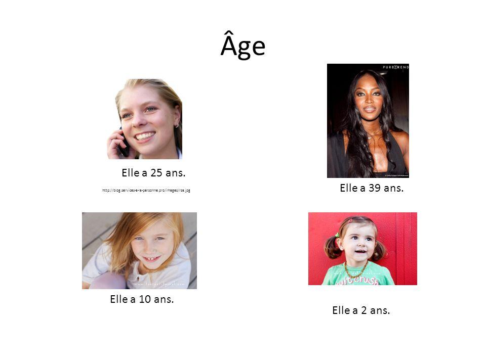 Âge Elle a 25 ans. Elle a 10 ans. http://blog.services-a-la-personne.pro/images/rsa.jpg Elle a 39 ans. Elle a 2 ans.