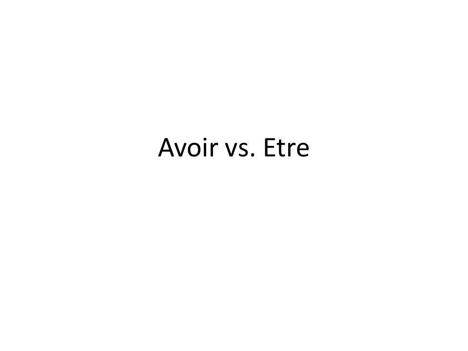 Avoir vs. Etre