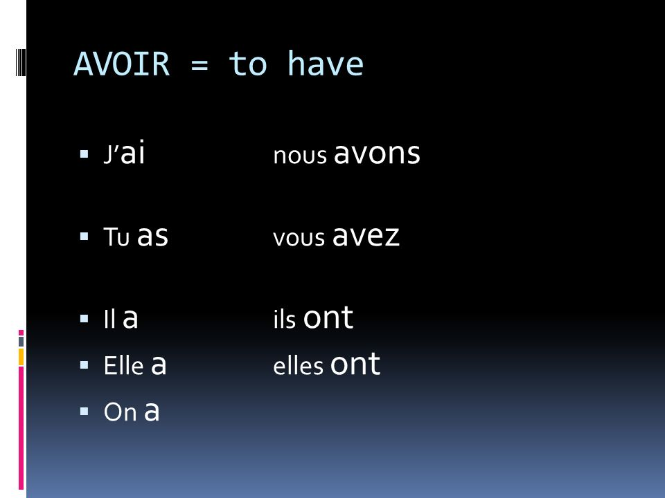 Il y a des expressions avec AVOIR The following are phrases that use the FORMS of avoir and another word.