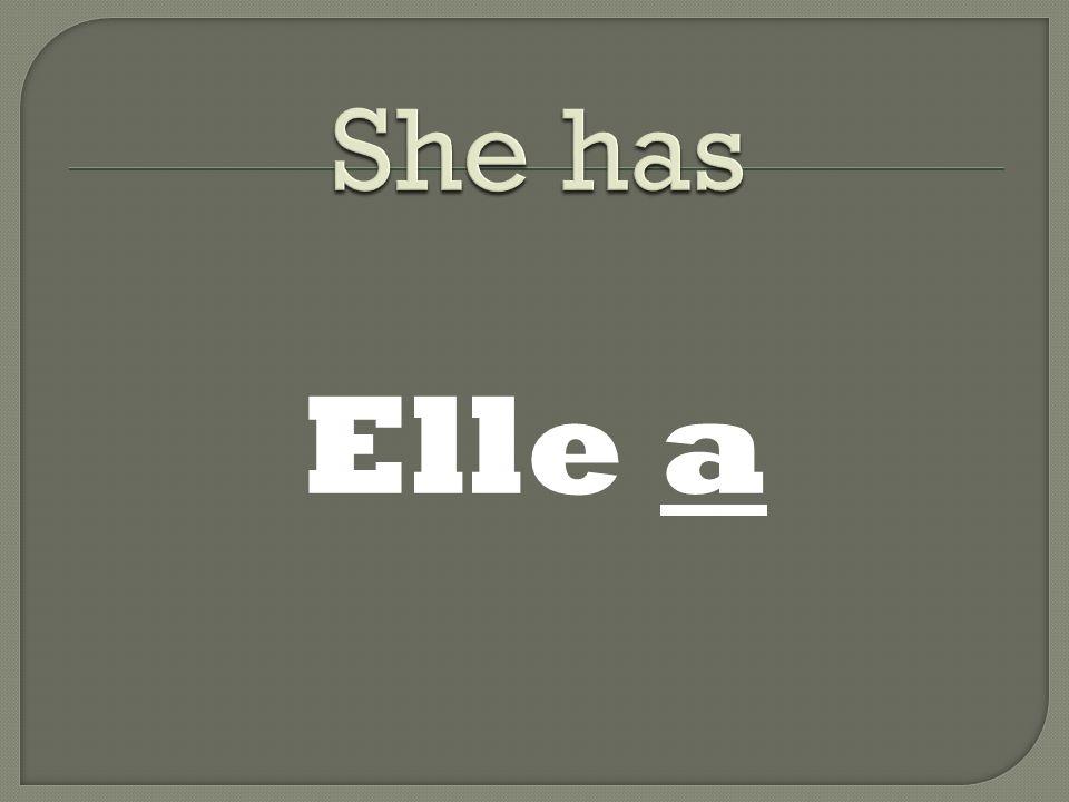 Elle a