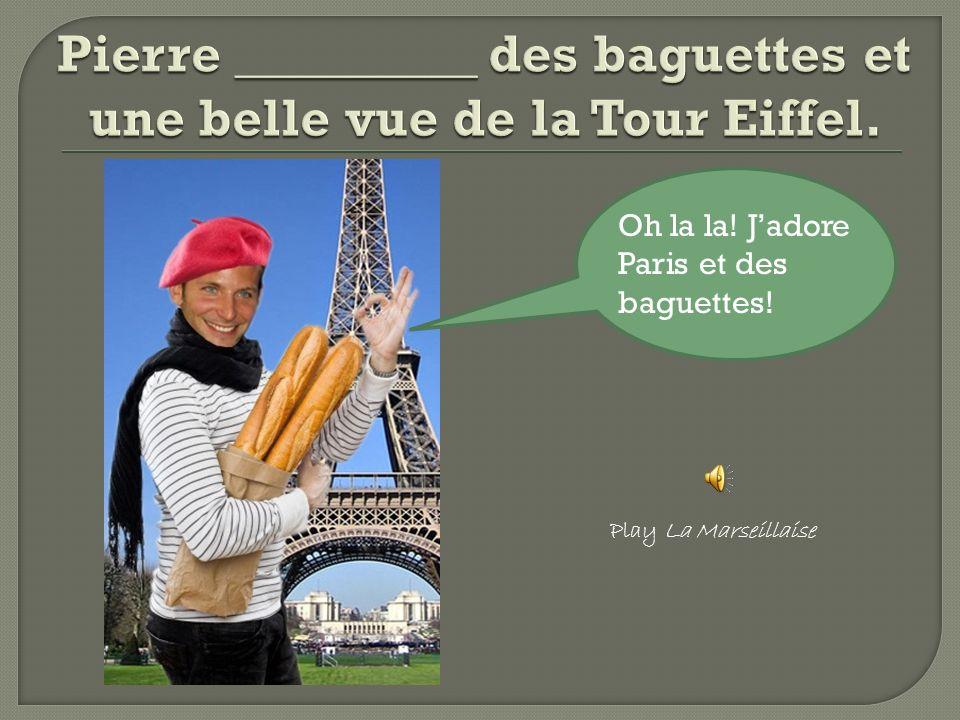 Oh la la! Jadore Paris et des baguettes! Play La Marseillaise