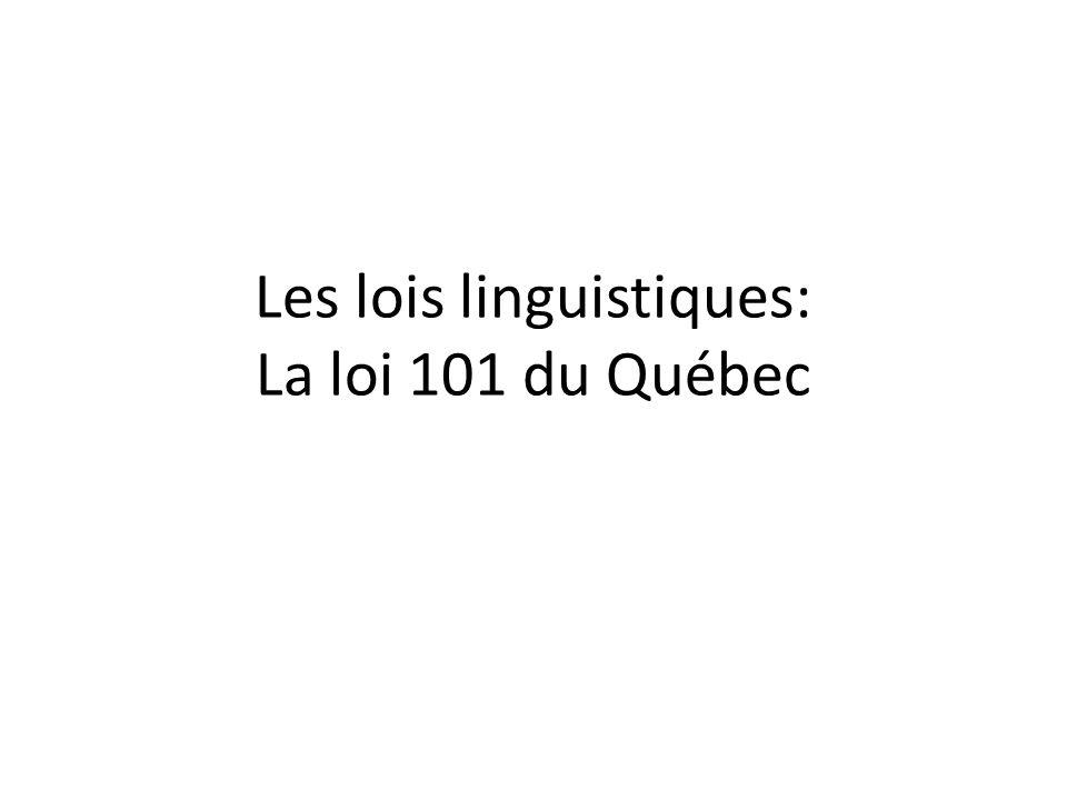La loi 101 Définit les droits linguistiques de tous les citoyens du Québec Fait du français la langue officielle de la province québecoise.