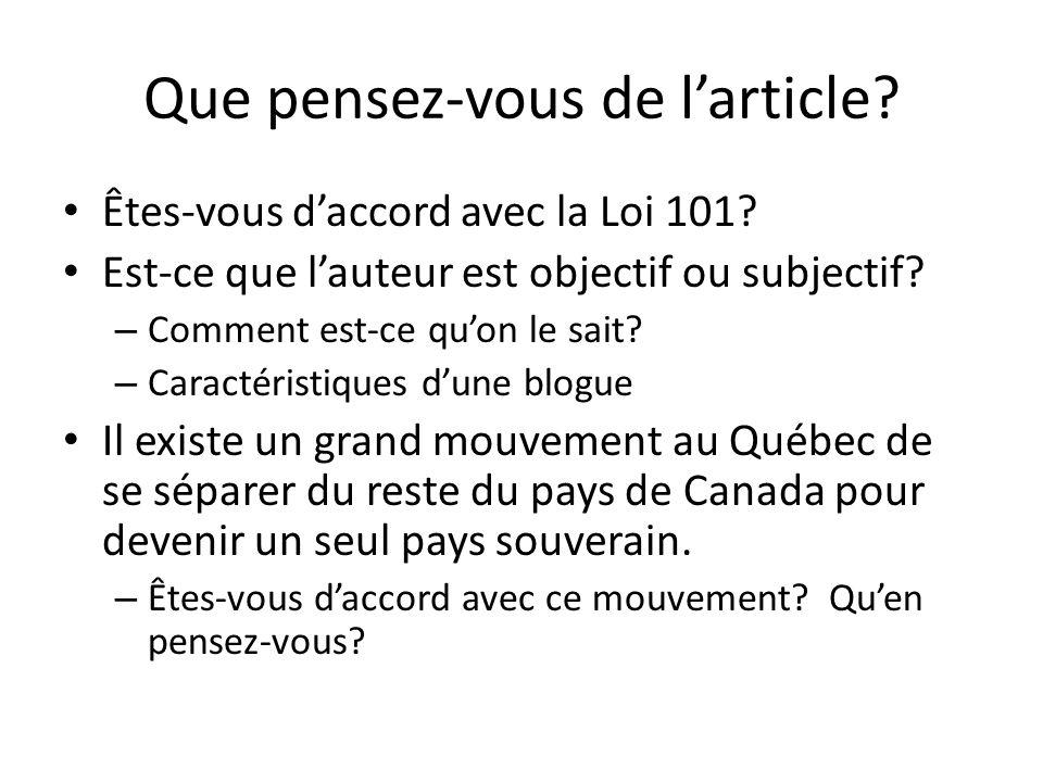 Que pensez-vous de larticle? Êtes-vous daccord avec la Loi 101? Est-ce que lauteur est objectif ou subjectif? – Comment est-ce quon le sait? – Caracté