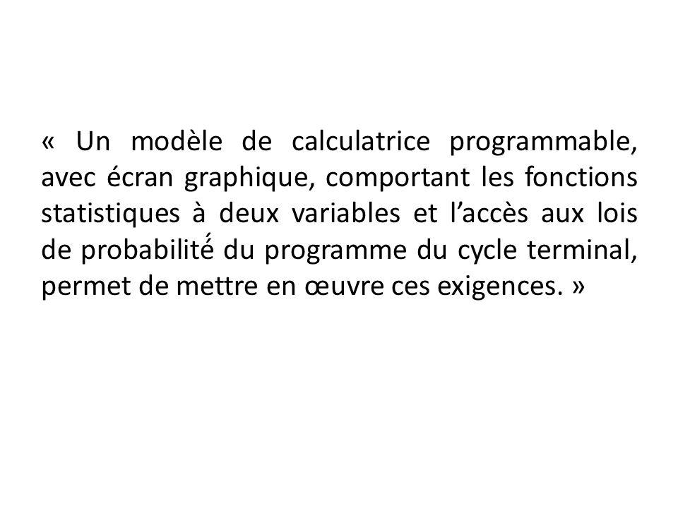 « Un modèle de calculatrice programmable, avec écran graphique, comportant les fonctions statistiques à deux variables et laccès aux lois de probabil