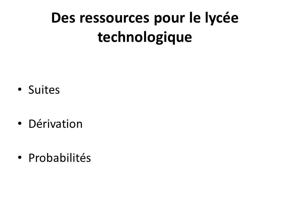 Des ressources pour le lycée technologique Suites Dérivation Probabilités