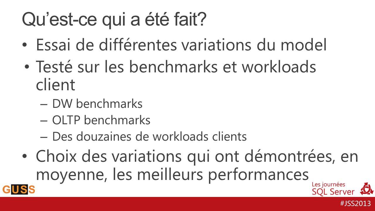 #JSS2013 Essai de différentes variations du model Testé sur les benchmarks et workloads client – DW benchmarks – OLTP benchmarks – Des douzaines de workloads clients Choix des variations qui ont démontrées, en moyenne, les meilleurs performances Quest-ce qui a été fait