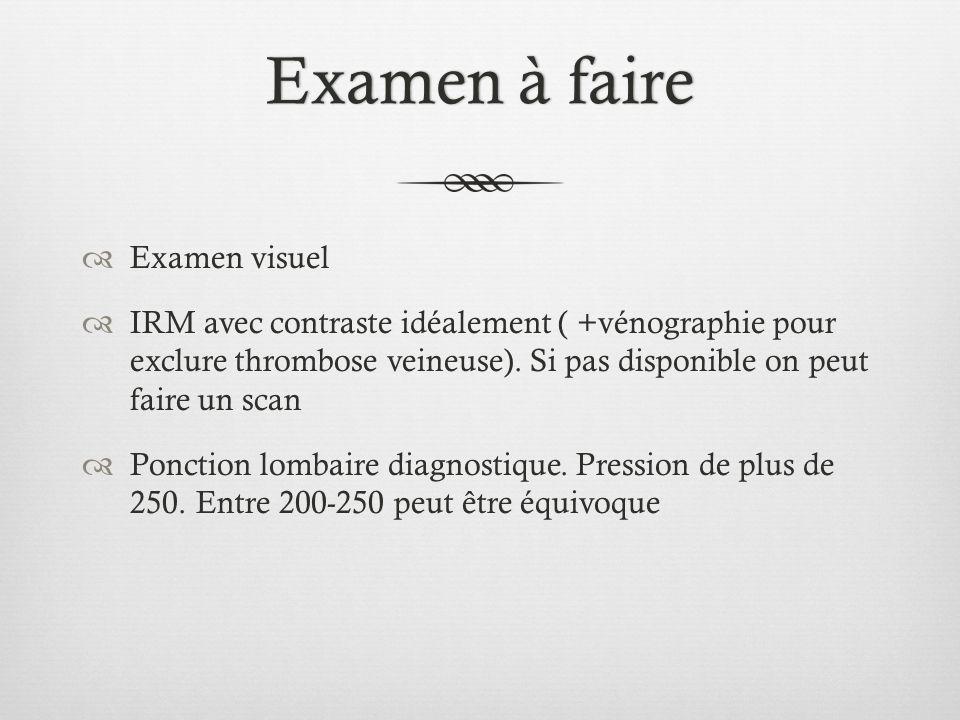 Examen à faireExamen à faire Examen visuel IRM avec contraste idéalement ( +vénographie pour exclure thrombose veineuse). Si pas disponible on peut fa