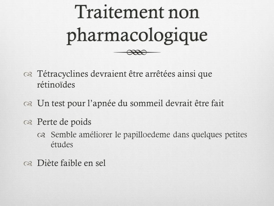 Traitement non pharmacologique Tétracyclines devraient être arrêtées ainsi que rétinoïdes Un test pour lapnée du sommeil devrait être fait Perte de po