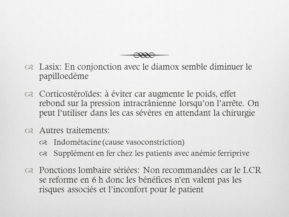 Lasix: En conjonction avec le diamox semble diminuer le papilloedème Corticostéroïdes: à éviter car augmente le poids, effet rebond sur la pression in
