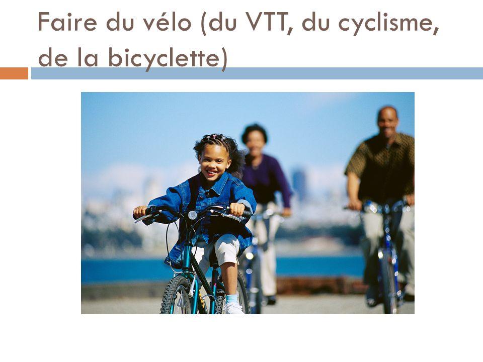 Faire du vélo (du VTT, du cyclisme, de la bicyclette)