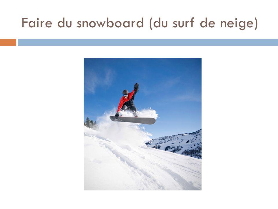 Faire du snowboard (du surf de neige)