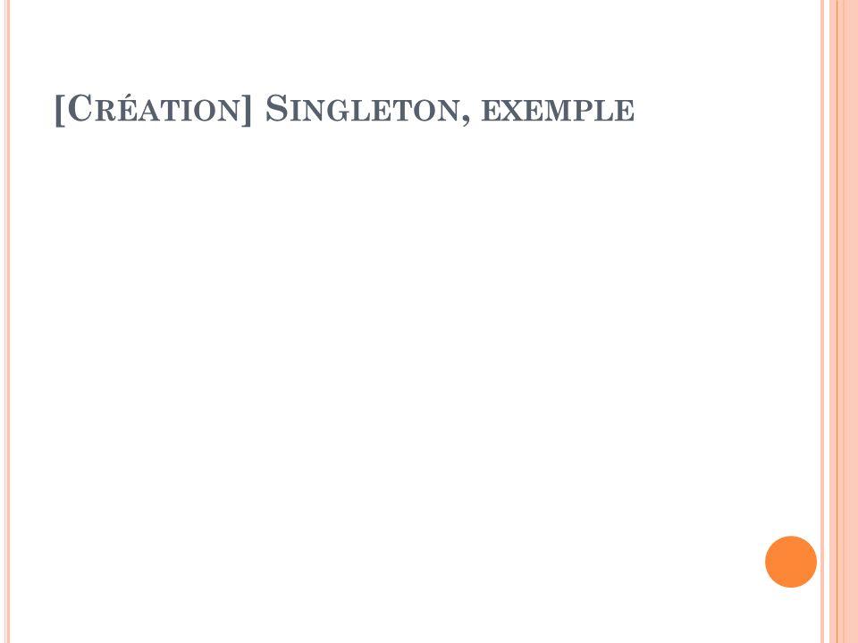 [C RÉATION ] S INGLETON, EXEMPLE