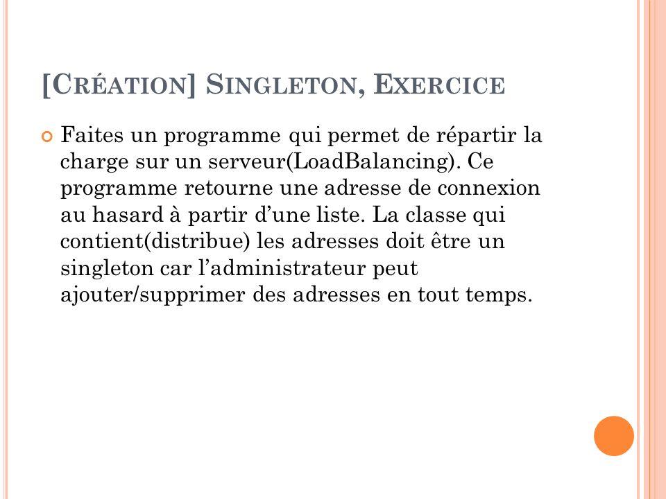 [C RÉATION ] S INGLETON, E XERCICE Faites un programme qui permet de répartir la charge sur un serveur(LoadBalancing). Ce programme retourne une adres